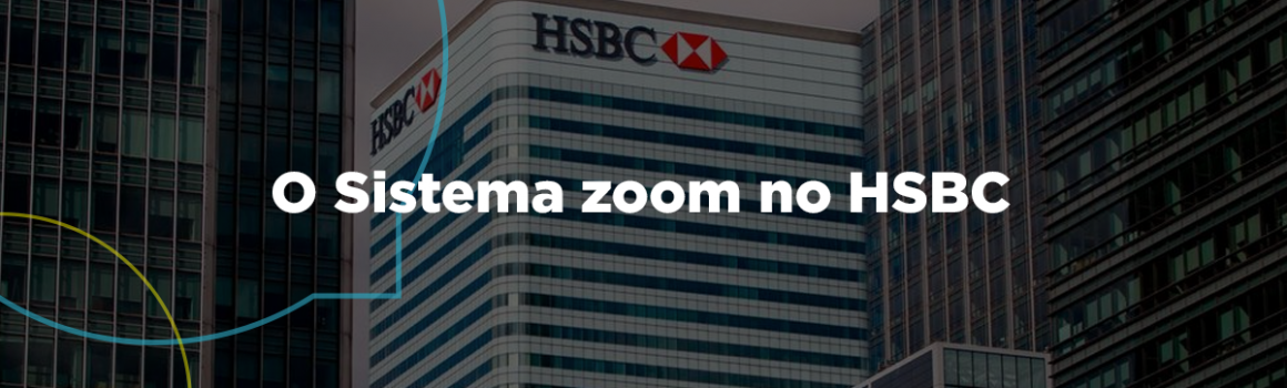 O sistema Zoom agora implementado no HSBC